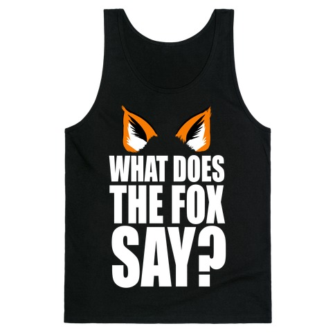 What Does the Fox Say? Tank Top
