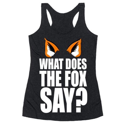 What Does the Fox Say? Racerback Tank Top
