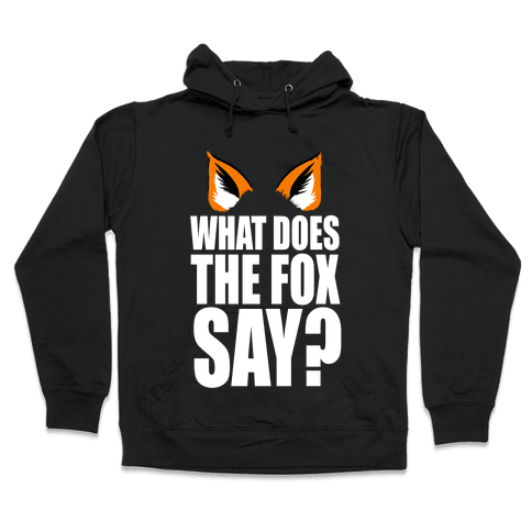 What Does the Fox Say? Hooded Sweatshirt