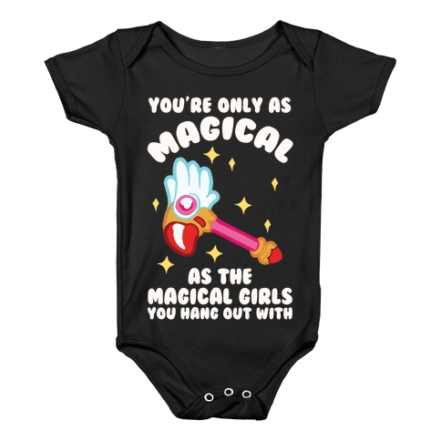 You're Only As Magical As The Magical Girls You Hang Out With Baby Onesy