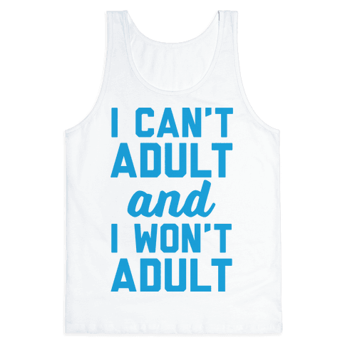 I Can't Adult And I Won't Adult Tank Top