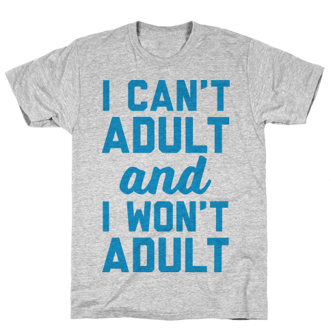 I Can't Adult And I Won't Adult Mens T-Shirt