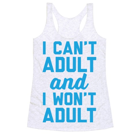 I Can't Adult And I Won't Adult Racerback Tank Top