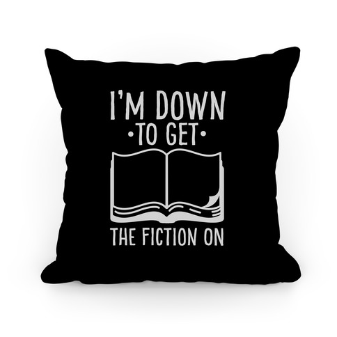 I'm Down to Get the Fiction on Pillow
