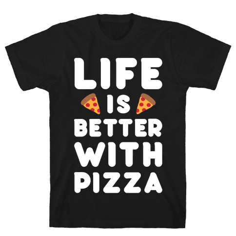 Life Is Better With Pizza Mens T-Shirt