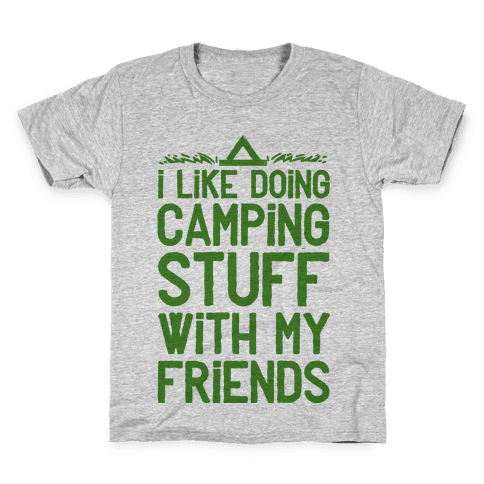 I Like Doing Camping Stuff With My Friends  Kids T-Shirt