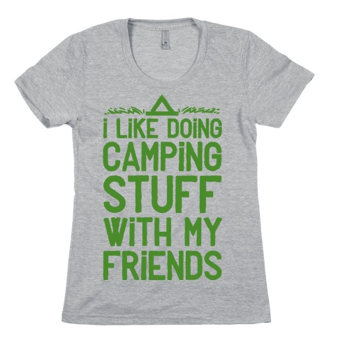 I Like Doing Camping Stuff With My Friends Womens T-Shirt