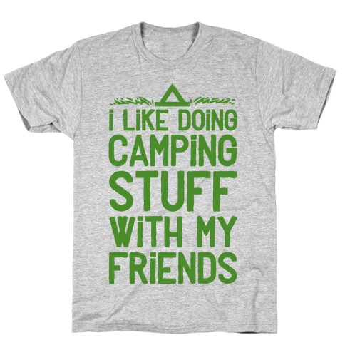 I Like Doing Camping Stuff With My Friends  Mens T-Shirt