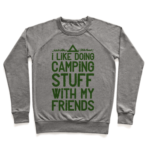 I Like Doing Camping Stuff With My Friends  Pullover