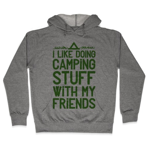 I Like Doing Camping Stuff With My Friends Hooded Sweatshirt