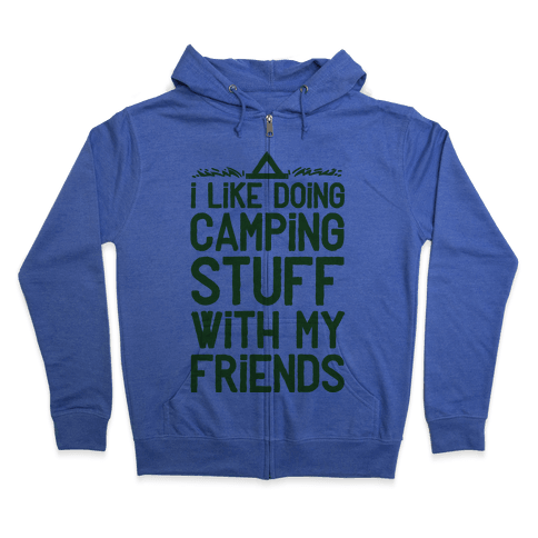 I Like Doing Camping Stuff With My Friends  Zip Hoodie