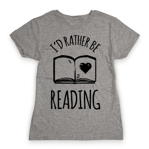 I'd Rather Be Reading Womens T-Shirt