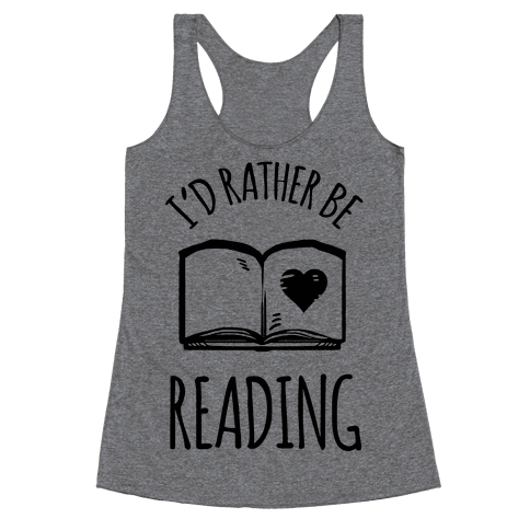 I'd Rather Be Reading Racerback Tank Top