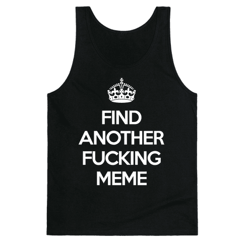 Find Another F*cking Meme Tank Top