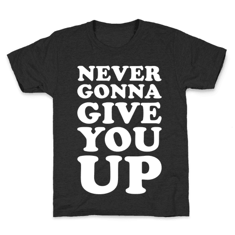 Never Gonna Give You Up Kids T-Shirt