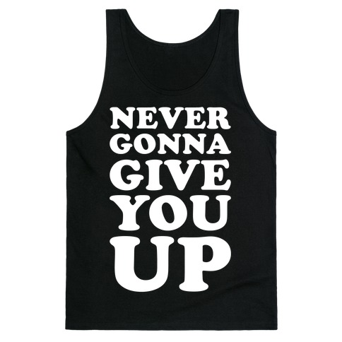 Never Gonna Give You Up Tank Top