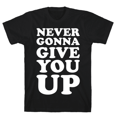 Never Gonna Give You Up Mens T-Shirt