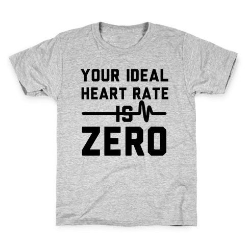 Your Ideal Heart rate Is Zero Kids T-Shirt