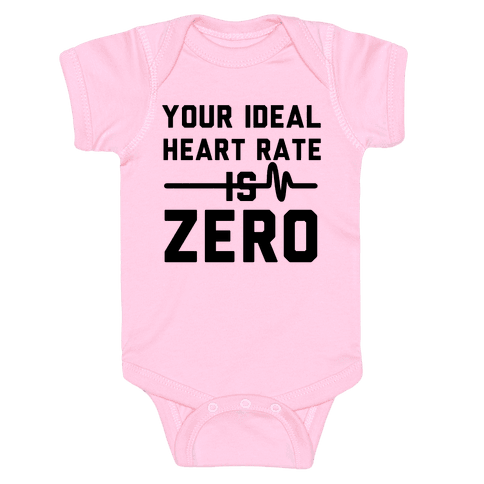 Your Ideal Heart rate Is Zero Baby Onesy