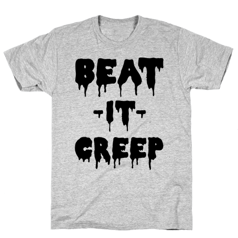 Beat It Creep Mens T-Shirt