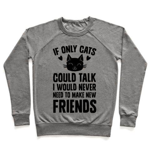 If Only Cats Could Talk I Would Never Need To Make New Friends Pullover
