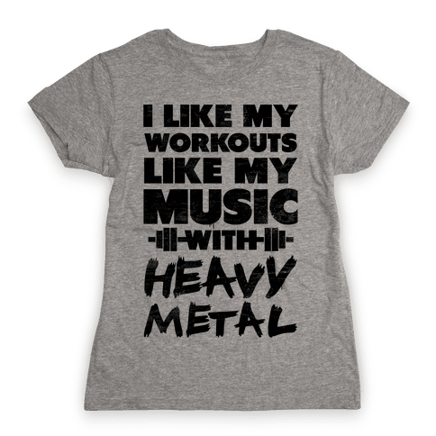 I Like My Workouts Like My Music Womens T-Shirt