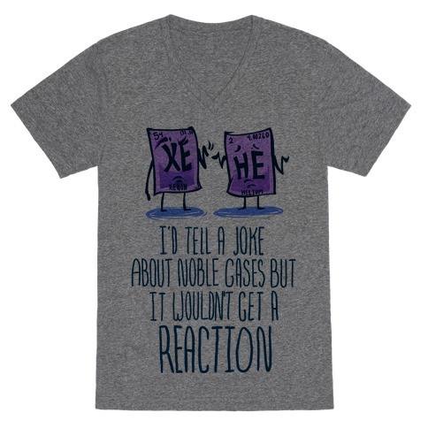 I'd Tell a Joke About Noble Gases but it Wouldn't Get a Reaction V-Neck Tee Shirt