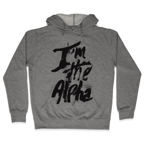 I'm The Alpha Hooded Sweatshirt