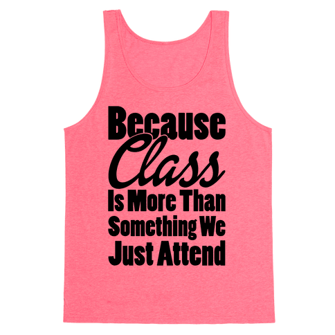 Because Class Is More Than Something You Just Attend Tank Top