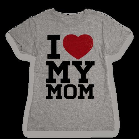 I Heart My Mom Womens T-Shirt