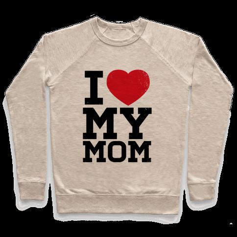 I Heart My Mom Pullover