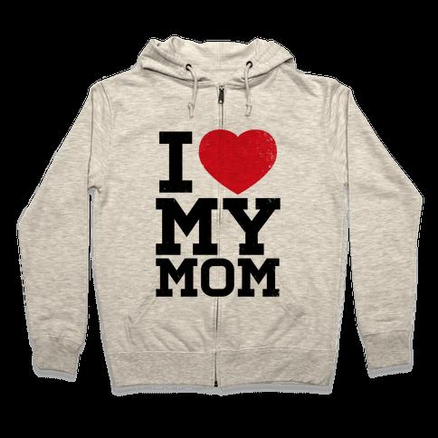 I Heart My Mom Zip Hoodie