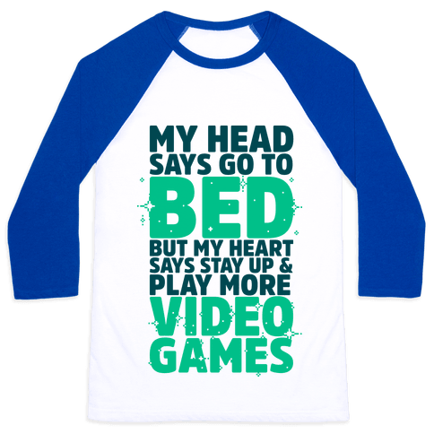 My Head Says Go to Bed But My Heart Says Stay Up and Play More Video Games Baseball Tee