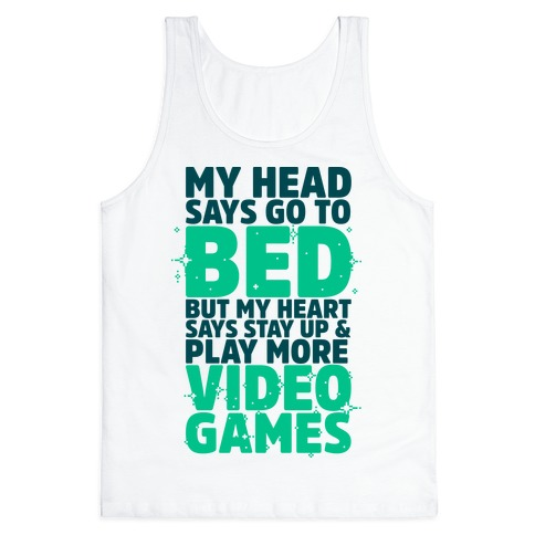 My Head Says Go to Bed But My Heart Says Stay Up and Play More Video Games Tank Top