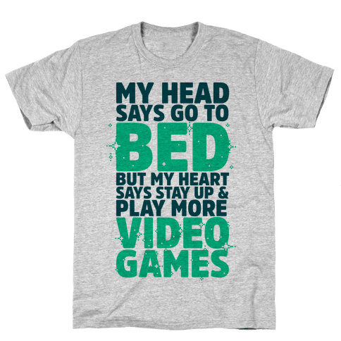 My Head Says Go to Bed But My Heart Says Stay Up and Play More Video Games Mens T-Shirt