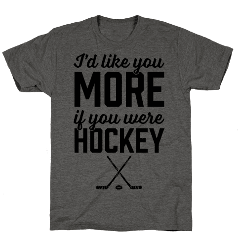 I'd Like You More If You Were Hockey Mens T-Shirt