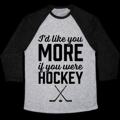 I'd Like You More If You Were Hockey Baseball Tee