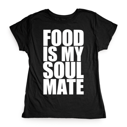 Food Is My Soulmate Womens T-Shirt