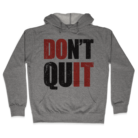 Don't Quit (Do It) Hooded Sweatshirt