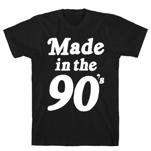 Made In The 90's Mens/Unisex T-Shirt