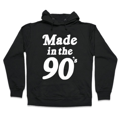 Made In The 90's Hooded Sweatshirt