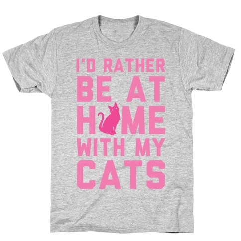 I'd Rather Be At Home With My Cats T-Shirt