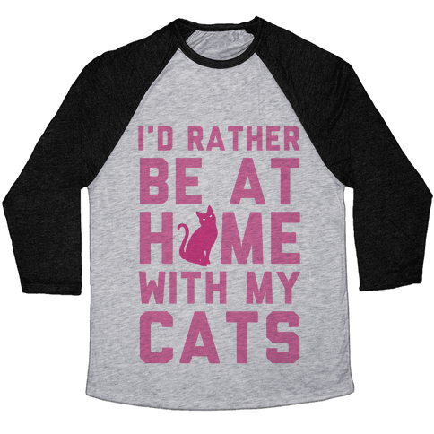 I'd Rather Be At Home With My Cats Baseball Tee