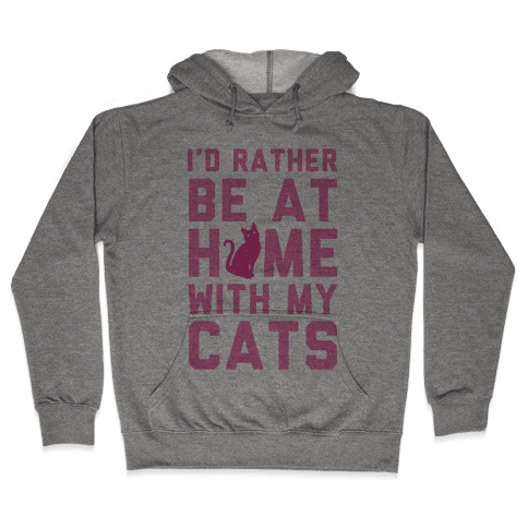 I'd Rather Be At Home With My Cats Hooded Sweatshirt