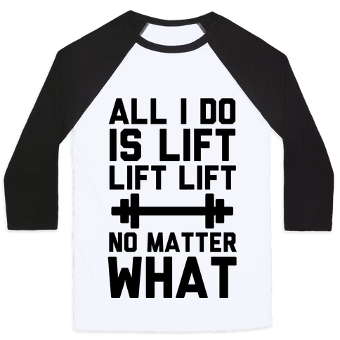 All I Do is Lift Lift Lift No Matter What Baseball Tee