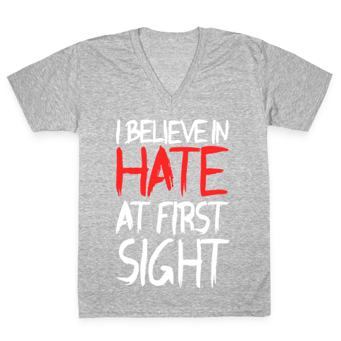 I Believe In Hate At First Sight V-Neck Tee Shirt