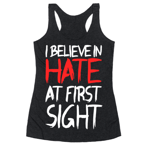 I Believe In Hate At First Sight Racerback Tank Top