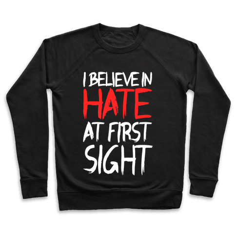 I Believe In Hate At First Sight Pullover