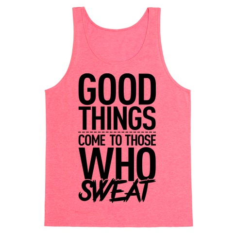 Good Things Come To Those Who Sweat Tank Top