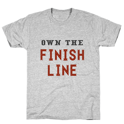 Own The Finish Line Mens T-Shirt